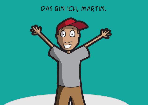 Das bin ich, Martin.