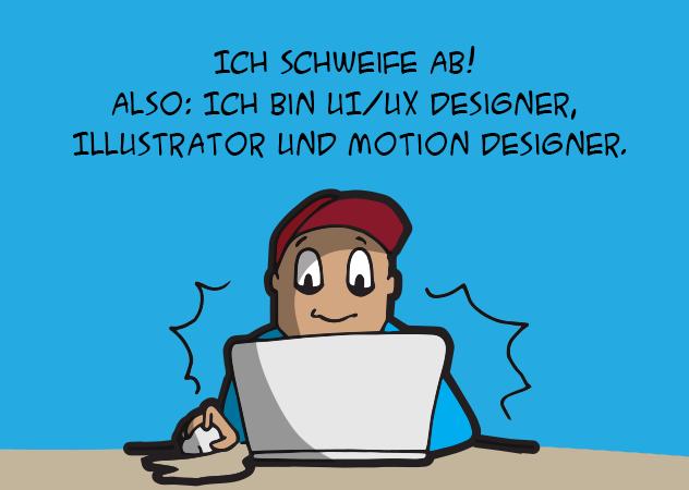 Ich schweife ab! Also: ich bin selbständiger Illustrator, Motion Designer, Webdesigner und Web-Berater.